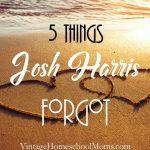 Five Things Josh Harris Forgot