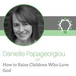 How to Raise Children Who Love God