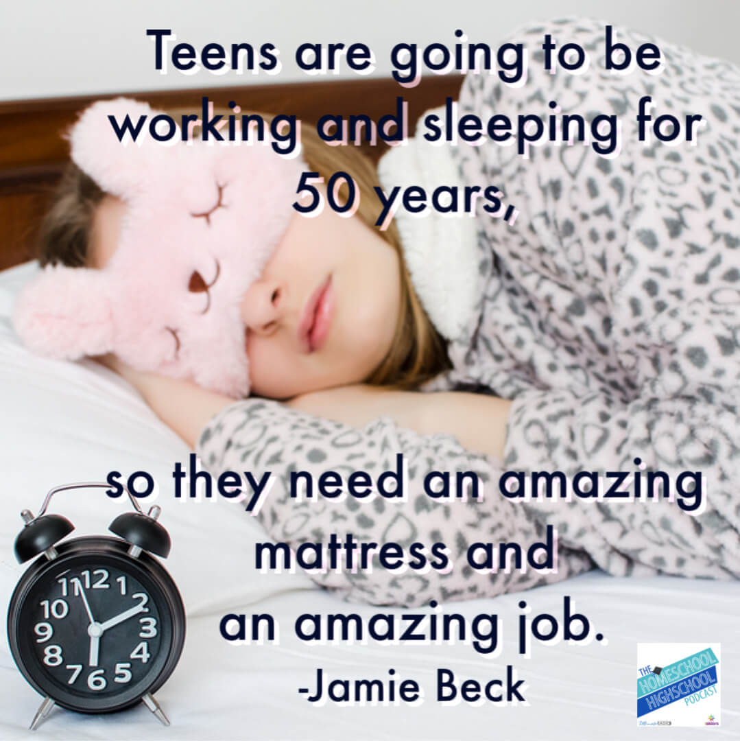 Teens are going to be working and sleeping for 50 years, so they need an amazing mattress and an amazing job. Teens are going to be working and sleeping for 50 years, so they need an amazing mattress and an amazing job- Jamie Beck during interview on Homeschool Highschool Podcast. How parents can be career coaches for their teens' Career Exploration program.