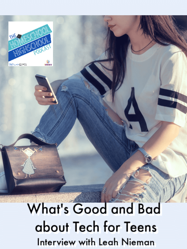 HSHSP Ep 178: What's Good and Bad about Tech for Teens. Interview with Leah Nieman. Tools for parents for keeping teens safe and providing teens with great educational resources. #HomeschoolHighSchool #HomeschoolAndTechnology #SafeDigialWorld #GreatEducationalTools #LeahNieman