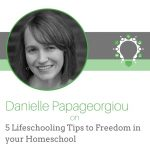 5 Lifeschooling Tips to Freedom in Your Homeschool!
