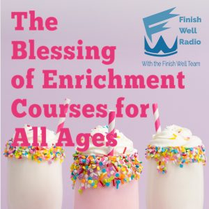 Finish Well Radio Show, Podcast #098, The Blessing of Enrichment Courses for All Ages with Meredith Curtis and Laura Nolette on the Ultimate Homeschool Podcast Network