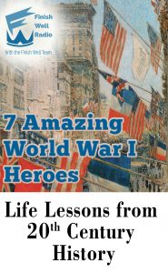 Finish Well Homeschooling Podcast, Podcast #099, 7 Amazing World War 1 Heroes, with Meredith Curtis on the Ultimate Homeschool Radio Network