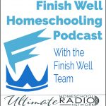 Finish Well Homeschooling Podcast