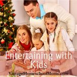 Entertaining with Kids | Entertaining with kids is something most of us do without a second thought, but if you want some great ideas to get your special day off to a great start, join us with special guest! | #podcast #homeschoolpodcast #Christmas