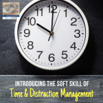 Introducing the Soft Skill of Time & Distraction Management