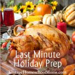 Last Minute Holiday Prep | Countdown time is here! Now for some last minute holiday prep ideas. While I agree, everything homemade tastes better, but it isn't always possible with our hectic busy school and holiday schedules. Felice shares her best tips with you! | #podcast #homeschoolpodcast