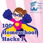 100 Homeschool Hacks I