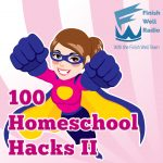 100 Homeschool Hacks II