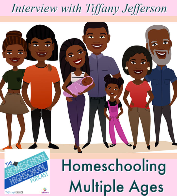 Homeschooling Multiple Ages, Interview with Tiffany Jefferson. Can you homeschool lots of kids? Yes, you can! Here are tips from a mom of 10 homeschoolers. #HomeschoolHighSchoolPodcast #HomeschoolMultipleAges #HomeschoolingMultipleAges #FinishWithJoy #7SistersHomeschool