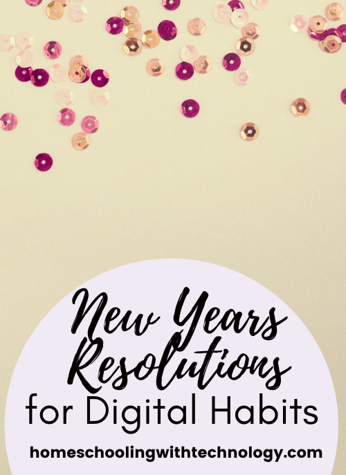 New Years Resolutions for Digital Habits #digitalhabits #homeschoolingpodcast #newyearsresolutions