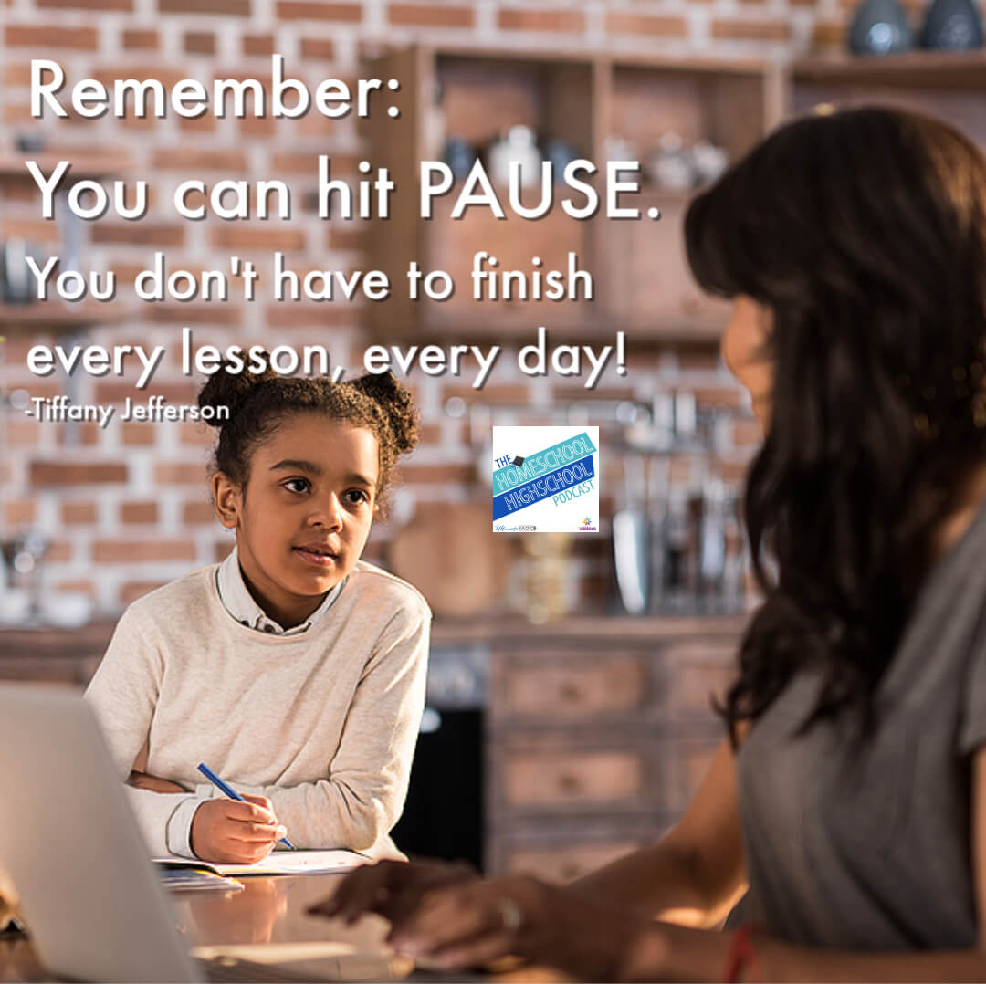 Remember: You can hit PAUSE. You don't have to finish every lesson every day. Tiffany Jefferson on Homeschooling Multiple Ages.