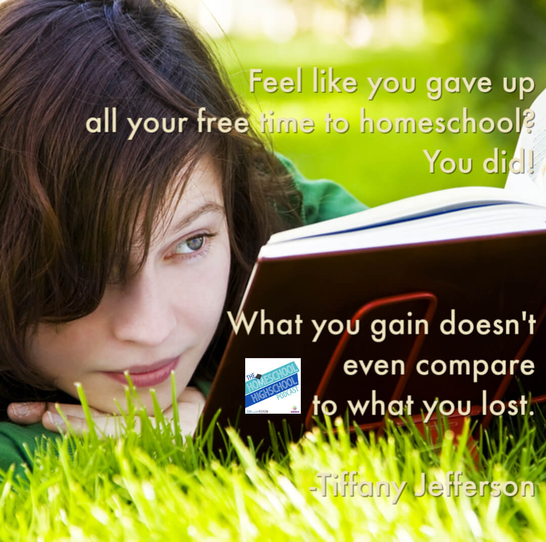 You're giving up your free time, but you gain so much more!Tiffany Jefferson on Homeschooling Multiple Ages. #HomeschoolHighSchoolPodcast #HomeschoolingMultipleAges #TIffanyJefferson #FinsihWithJoy #7SistersHomeschool