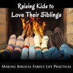 Raising Kids to Love Their Siblings – MBFLP 240
