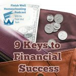 Finish Well Radio Show, Podcast #105, 9 Keys to Financial Success, with Meredith Curtis on the Ultimate Homeschool Podcast Network