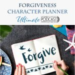 forgiveness character planner text overlay with forgive notebook image.