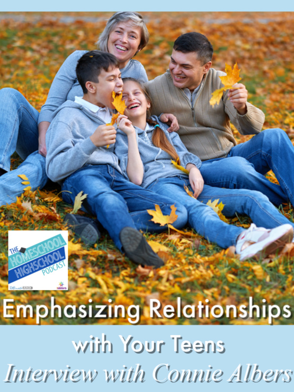Emphasizing Relationships with Your Teens, Interview with Connie Albers. Build relationships over enforcing rules to help your teens fulfill who God made them to be. #HomeschoolHighSchoolPodcast #ConnieAlbers #RelationshipsBeforeRules #ParentingTeens