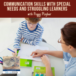 Communication Skills with Special Needs and Struggling Learners with Peggy Ployhar