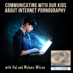 Communicating with our Kids about Internet Pornography with Hal and Melanie Young