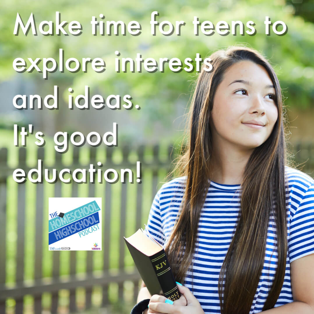Make time for teens to explore interests and ideas. It's good education. #HomeschoolHighSchool #CareerExploration #InterestDevelopmentForTeens #HealthyAdolescence