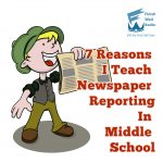 7 Reasons I Teach Newspaper Reporting In Middle School