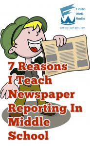 Finish Well Radio Show, Podcast #106, 7 Reasons I Teach Newspaper Reporting In Middle School with Meredith Curtis on the Ultimate Homeschool Podcast Network
