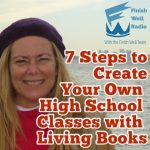 7 Steps to Create High School Classes with Living Books