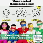 Unexpected Homeschooling | Unexpected homeschooling encouragement and free resources to help you as a homeschool family. | #homeschool #unexpectedhomeschooling #homeschoolresources #discountsforhomeschoolers