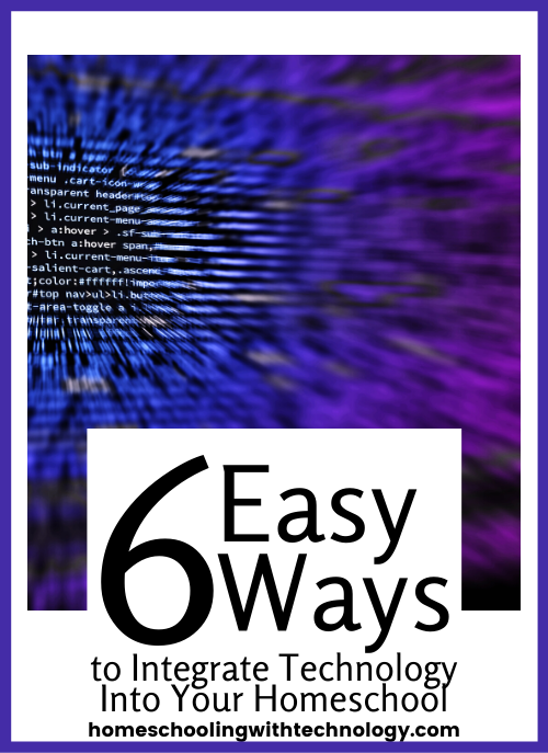 Easy Ways to Integrate Technology in your Homeschool