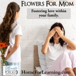 Flowers For Mom | Flowers for mom can mean so many things to us. Little children love to give flowers to mom. I'm sure you've received your share. Whether they were picked from the weeds in the lawn... | #homeschool #homeschoolblog #moms #parenting #relationshipsandkids