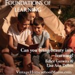 Foundations of Learning | The foundations of learning begin with bringing beauty into learning. In this episode, Felice Gerwitz and Lisa Ann Dillon discuss how the Classical education approach and Charlotte Mason can both be drawn upon when teaching children. | #podcast #homeschoolpodcast #wisdomwonderproject #classical #charlottemason #homeschool #hybridschool #coremath #singaporemath