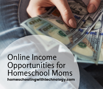 Online Income Opportunities for Homeschool Moms