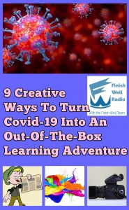 Finish Well Homeschool Podcast, Podcast #111, 9 Creative Ways To Turn Covid-19 Into An Out-Of-The-Box Learning Adventure, with Meredith Curtis on the Ultimate Homeschool Podcast Network