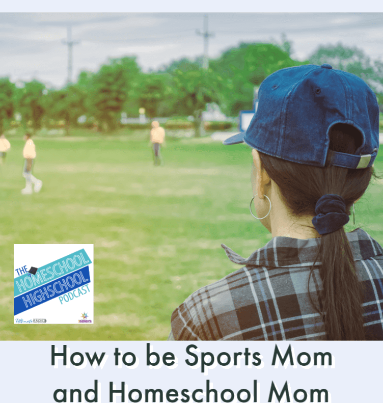 How to be Sports Mom and Homeschool Mom at the Same Time #HomeschoolHighSchoolPodcast #HomeschoolHgihSchool #SportsMom #HomeschoolAthletes