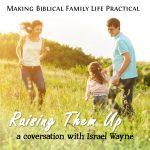 Raising Them Up – a conversation with Israel Wayne – MBFLP 248