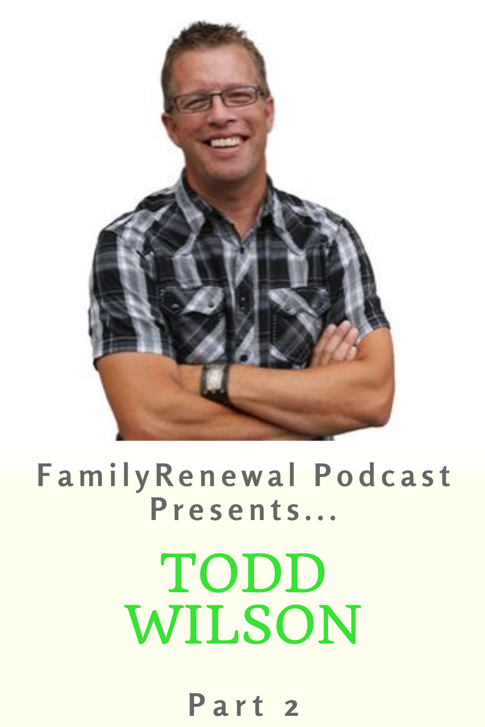 In part 2, Todd Wilson and Israel Wayne discuss mentoring, parenting teens, marriage and more.