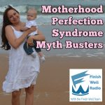 Motherhood Perfection Syndrome Myth Busters