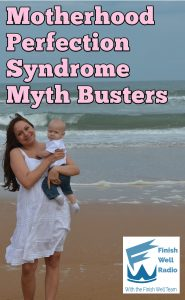 Finish Well Homeschool Podcast, Podcast #112, Motherhood Perfection Syndrome Myth Busters, with Meredith Curtis on the Ultimate Homeschool Podcast Network