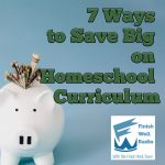 7 Ways to Save Big on Homeschool Curriculum