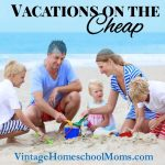 Vacations On The Cheap | How about DIY vacations on the cheap? Many people would like to travel but feel they can't afford the cost. That's exactly right, but we share some top secret tips! | #podcast #homeschoolpodcast #vacations #vacation #vacationonthecheap #cheapvacations
