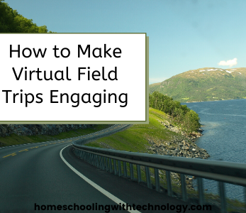 How to Make Virtual Field Trips Engaging