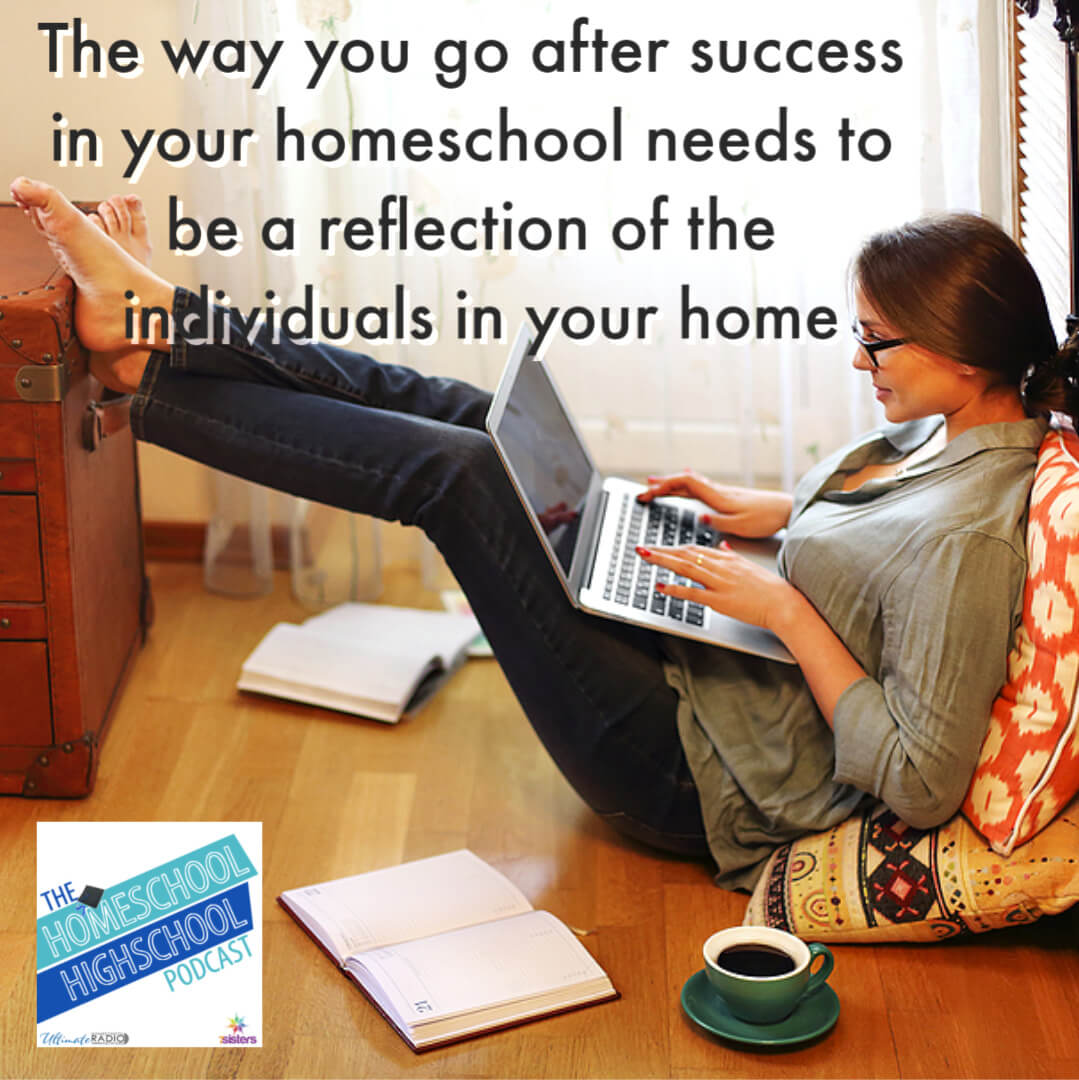 The way you go after success in your family and homeschool needs to be a reflection of the individuals in your home.