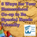 Finish Well Homeschool Podcast, Podcast #116, 6 Ways for Your Homeschool Co-op to Be Special Needs-Friendly, with Meredith Curtis on the Ultimate Homeschool Podcast Network