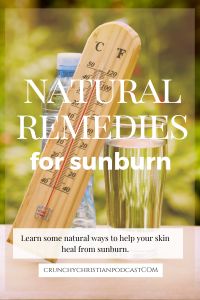 Join Julie Polanco on this episode of Crunchy Christian Podcast as she discusses natural remedies for sunburn. She talks about both protecting your skin and helping your skin heal.