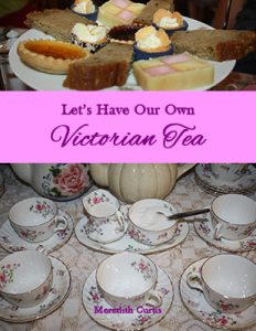 Let's Have Our Own Victorian Tea by Meredith Curtis