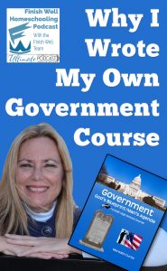 Finish Well Homeschool Podcast, Podcast #120, Why I Wrote My Own Government Course, with Meredith Curtis on the Ultimate Homeschool Podcast Network