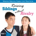 Raising Siblings Without Rivalry – Part 1 – MBFLP 253-1