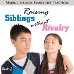 Raising Siblings Without Rivalry – Part 2 – MBFLP 253-2