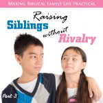 Raising Siblings Without Rivalry – Part 3 – MBFLP 253-3