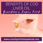 Benefits of Cod Liver Oil: Grandma's Super Food